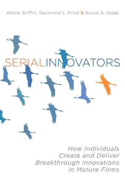 Serial Innovators By: Abbie Griffin,Bruce Vojak,Raymond Price