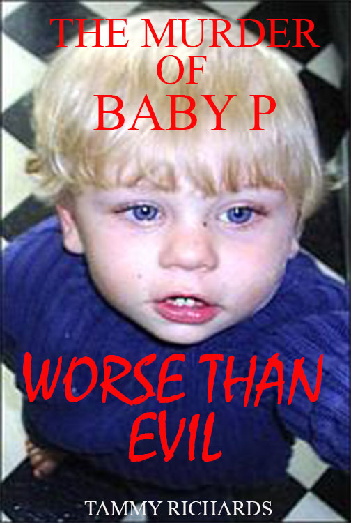 WORSE THAN EVIL  (The murder of baby P)