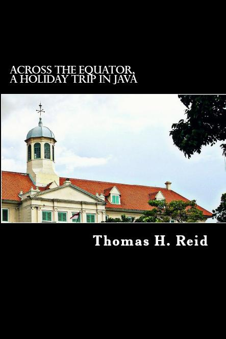 Across the Equator, a Holiday Trip in Java By: Thomas. H. Reid