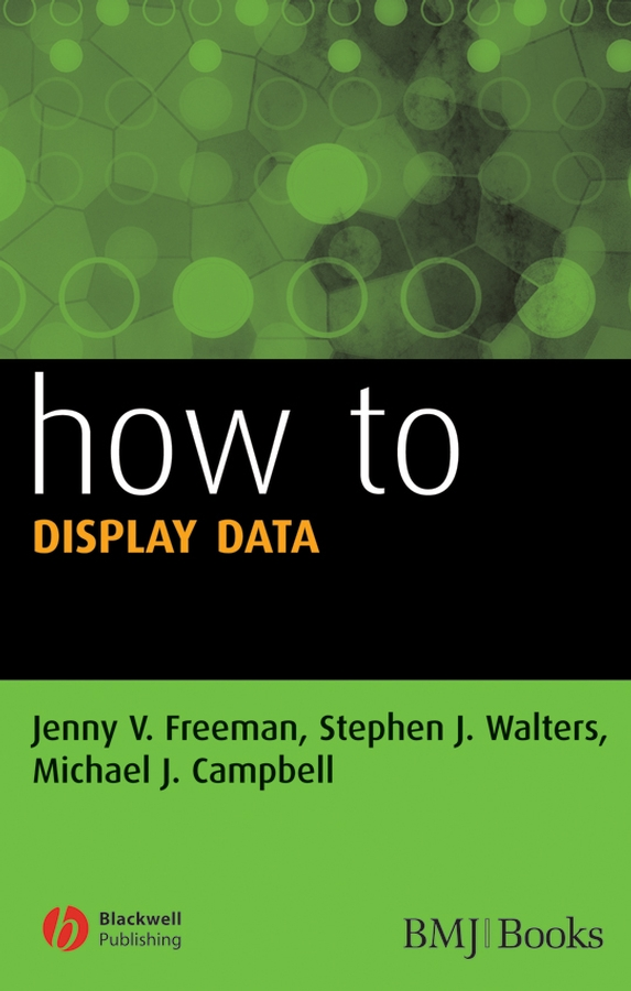 How to Display Data By: Jenny V. Freeman,Michael J. Campbell,Stephen J. Walters