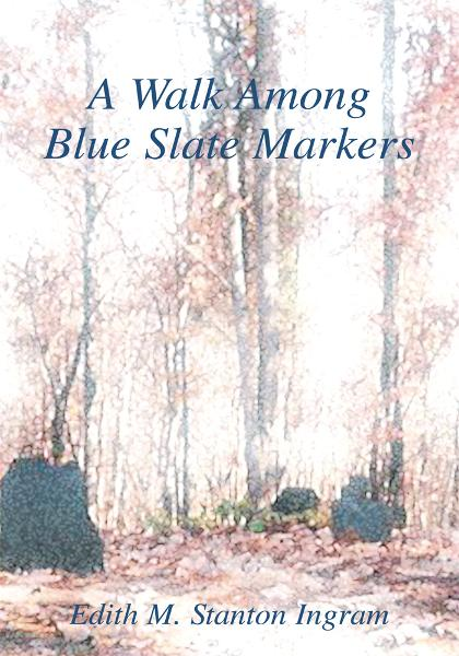 A Walk Among Blue Slate Markers By: Edith Ingram