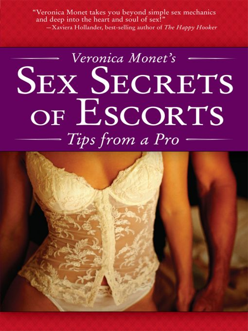 Veronica Monet's Sex Secrets of Escorts: What Men Really Want By: Veronica Monet