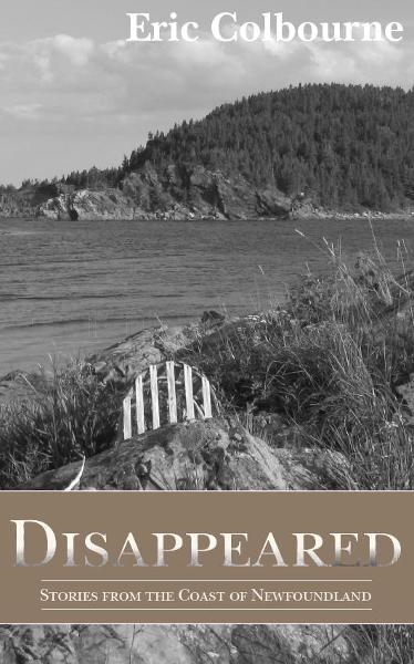 Disappeared: Stories from the Coast of Newfoundland By: Eric Colbourne