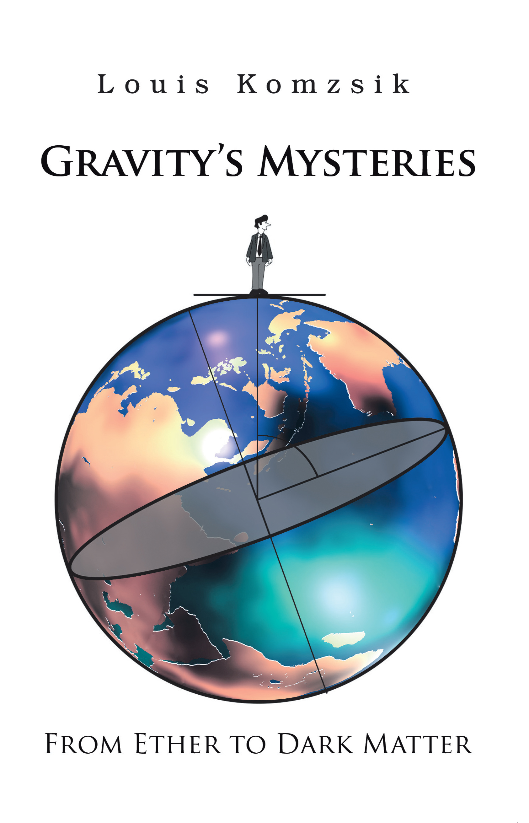 GRAVITY'S MYSTERIES By: Louis Komzsik