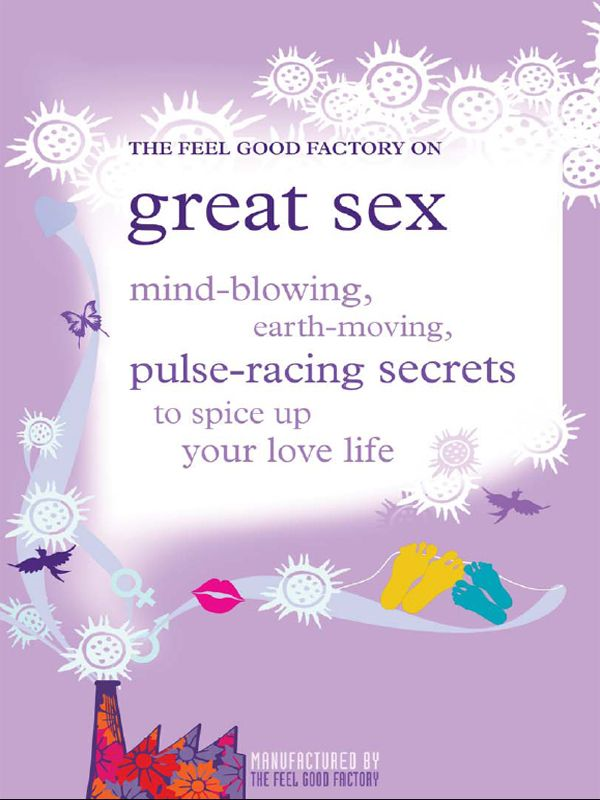 The feel good factory on great sex By: The Feel Good Factory