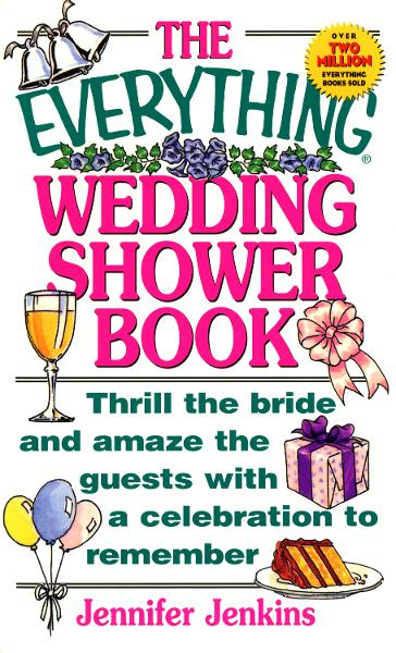 The Everything Wedding Shower Book: Thrill the Bride and Amaze the Guests With a Celebration to Remember By: Jennifer Jenkins