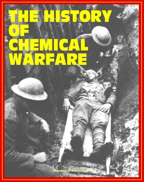 The History of Chemical Warfare - From World War I to Iraq, Terrorist Threats, Countermeasures and Medical Management, CWC Treaty and Demilitarization (Medical Aspects of Chemical Warfare Excerpt) By: Progressive Management