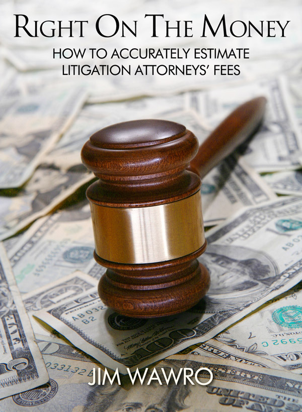 Right on the Money: How to Accurately Estimate Litigation Attorneys' Fees