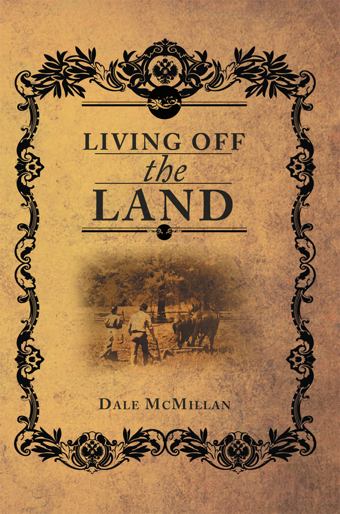 Living Off the Land By: Dale McMillan