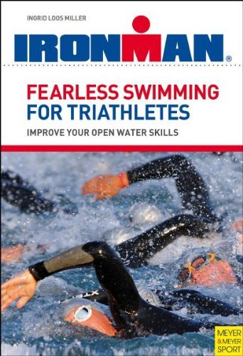 Fearless Swimming for Triathletes: Improve Your Open Water Skills By: Loos Miller, Ingrid