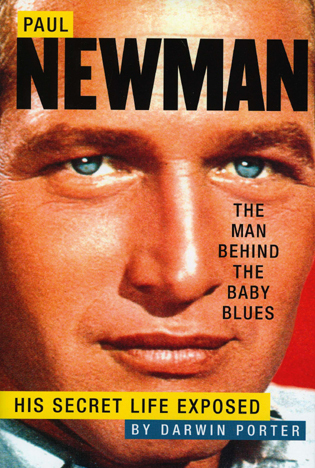 Paul Newman, The Man Behind the Baby Blues: His Secret Life Exposed By: Darwin Porter