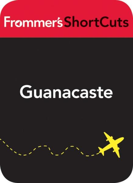 Guanacaste, Costa Rica: Frommer's ShortCuts
