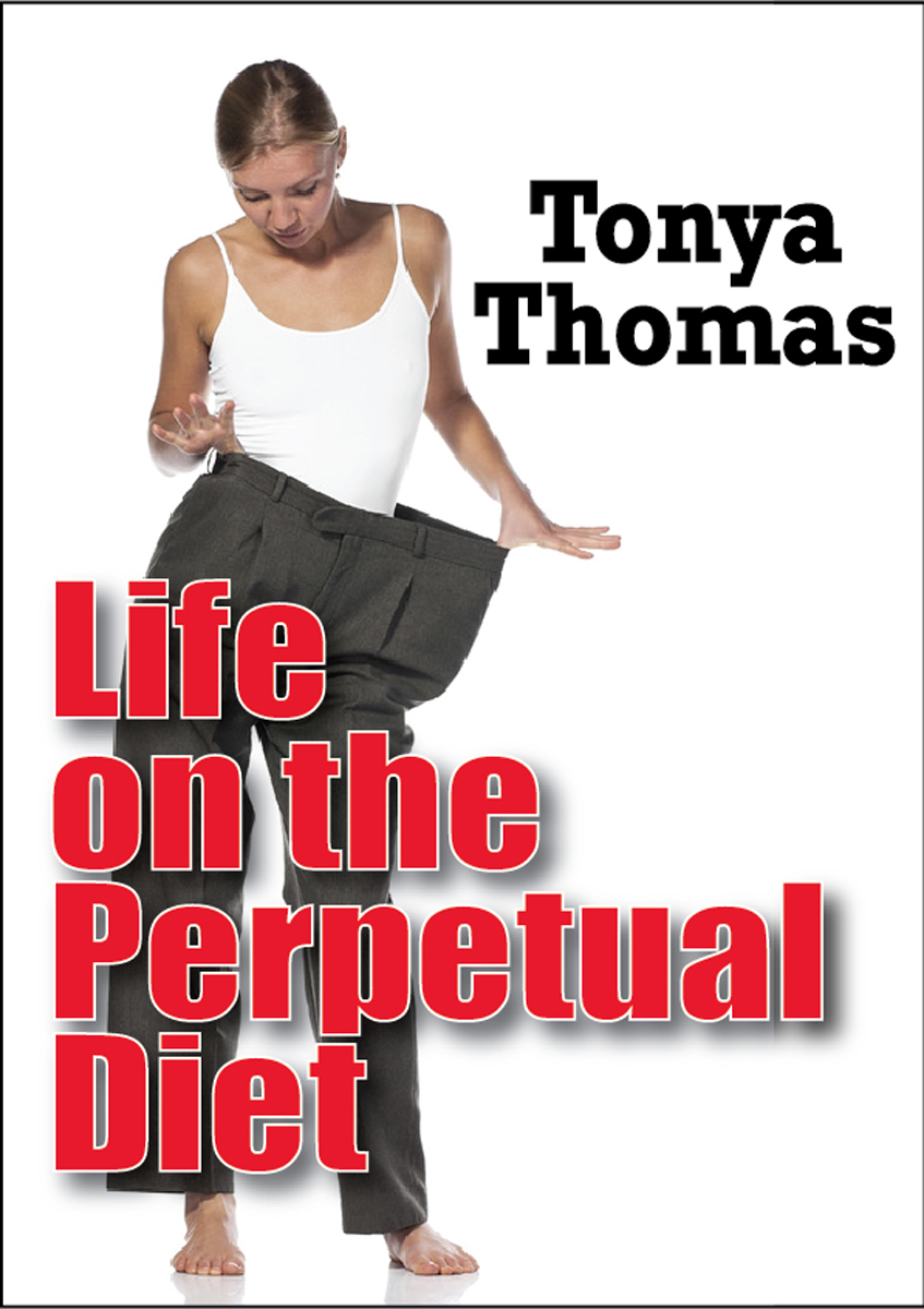 Life On The Perpetual Diet By: Tonya Thomas