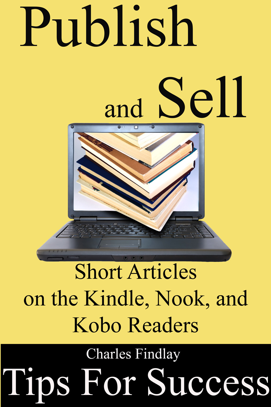 Publish and Sell Short Articles: 10 tips for success on the Kindle, Nook, and Kobo readers