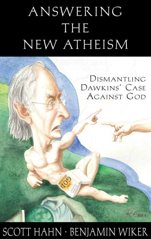 Answering the New Atheism:  Dismantling Dawkins' Case Against God By: Scott Hahn, Benjamin Wiker