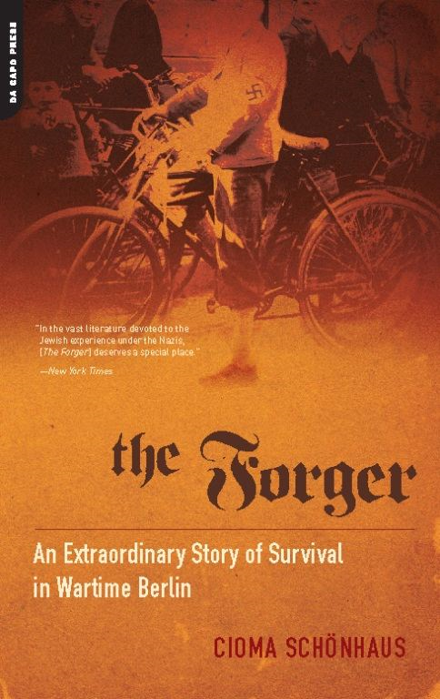 The Forger: An Extraordinary Story of Survival in Wartime Berlin By: Cioma Schonhaus