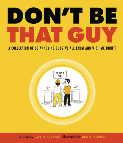 Don't Be That Guy By: Colin Nissan,Sean Farrell