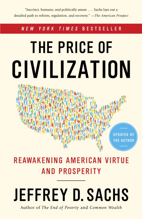 The Price of Civilization: Reawakening American Virtue and Prosperity By: Jeffrey D. Sachs