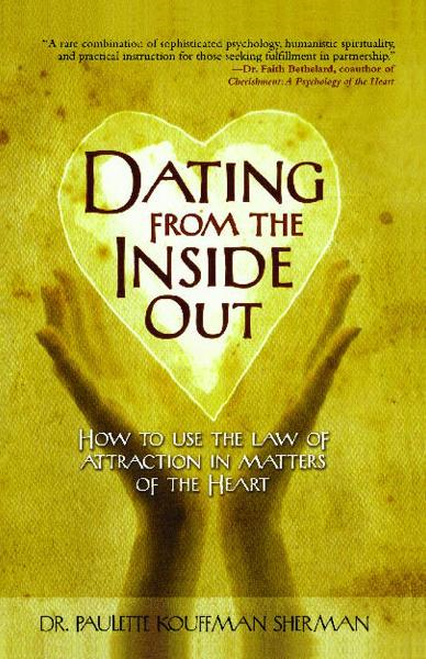 Dating from the Inside Out By: Paulette Kouffman Sherman