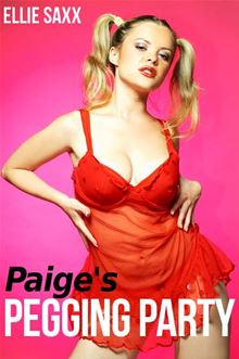 Paige's Pegging Party (Pegging Erotica, Femdom)