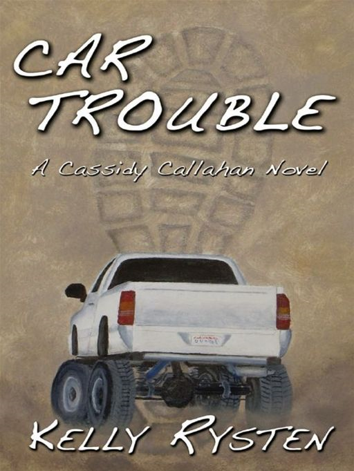 Car Trouble: A Cassidy Callahan Novel By: Kelly Rysten