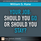 Your Job: Should You Go or Should You Stay? By: William S. Kane