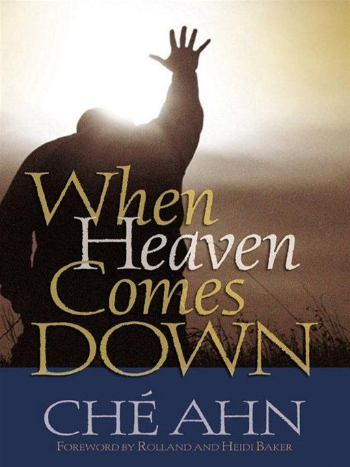 When Heaven Comes Down By: Ché Ahn