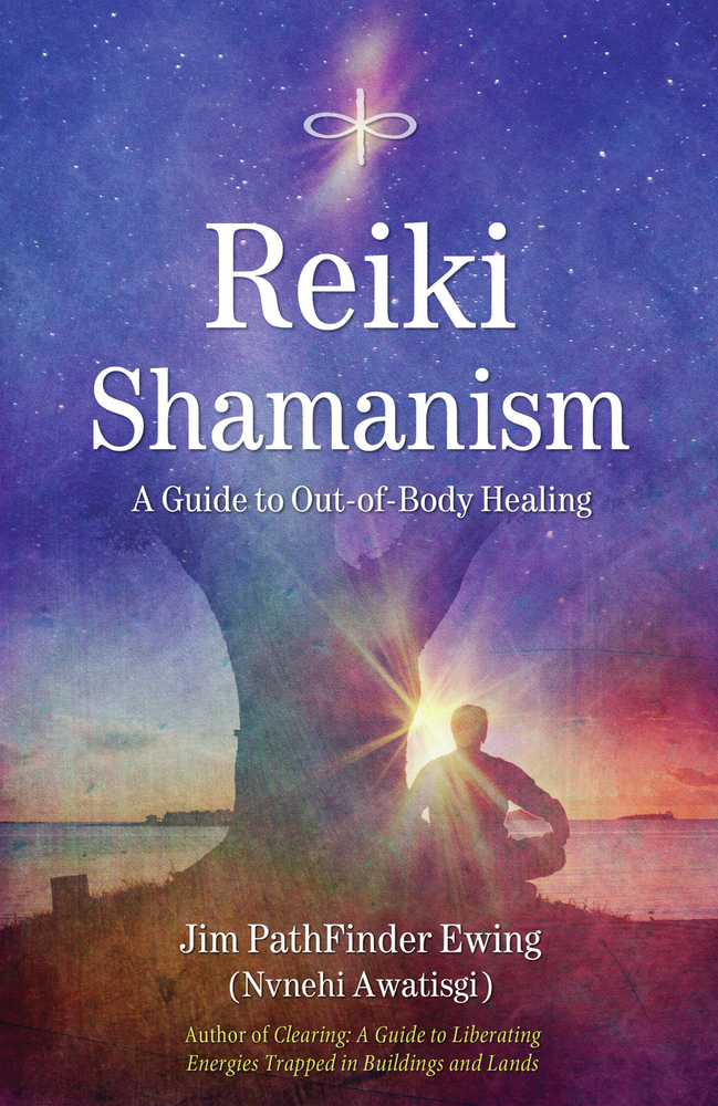 Reiki Shamanism By: Jim PathFinder Ewing