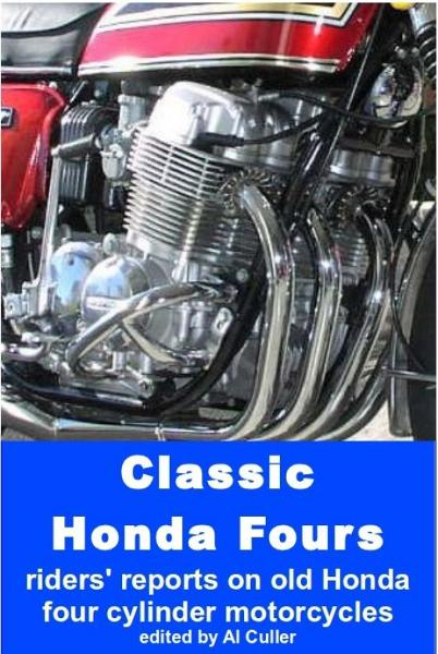 Classic Honda Fours: riders' reports on old Honda motorcycles By: Al Culler