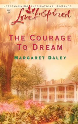 The Courage to Dream By: Margaret Daley