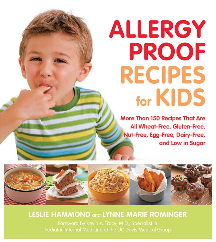 Allergy Proof Recipes for Kids: More Than 150 Recipes That are All Wheat-Free, Gluten-Free, Nut-Free, Egg-Free and Low in Sugar By: Leslie Hammond,Lynne Marie Rominger
