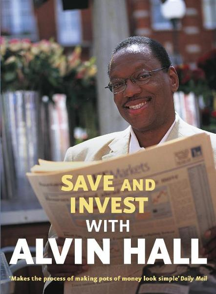 Save and Invest with Alvin Hall By: Alvin Hall