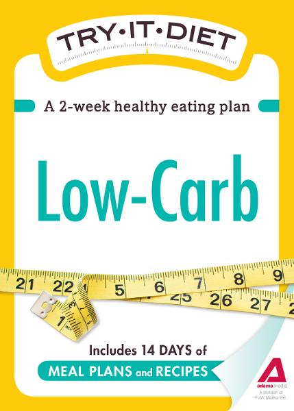 Try-It Diet: Low-Carb: A two-week healthy eating plan By: Editors of Adams Media