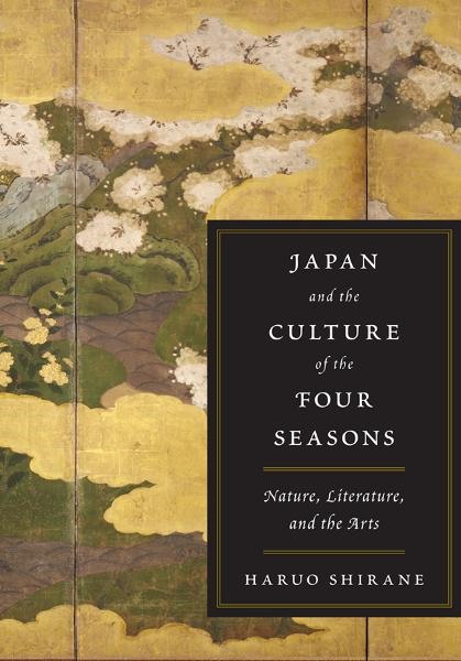 Japan and the Culture of the Four Seasons By: Haruo Shirane