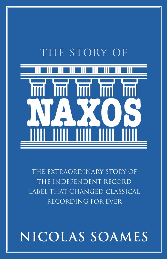 The Story Of Naxos The extraordinary story of the independent record label that changed classical recording for ever