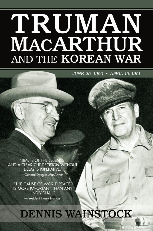 Truman, MacArthur and the Korean War By: Dennis D. Wainstock