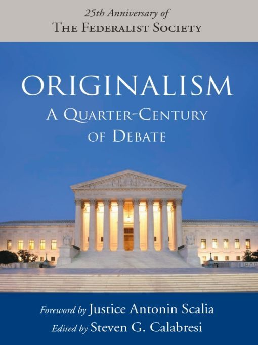 Originalism: A Quarter-Century of Debate By: