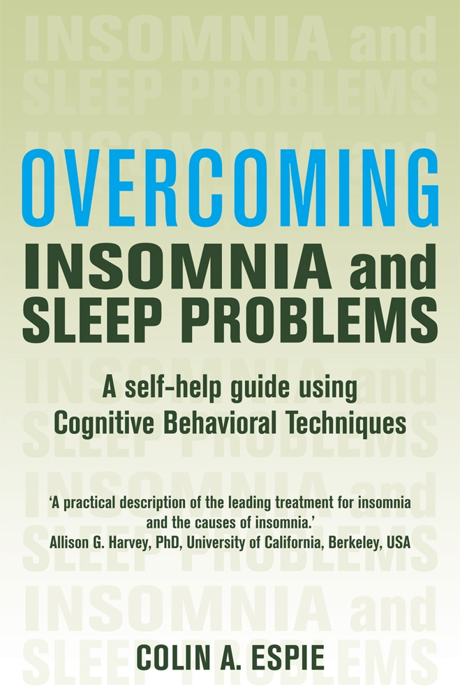 Overcoming Insomnia and Sleep Problems By: Colin Espie