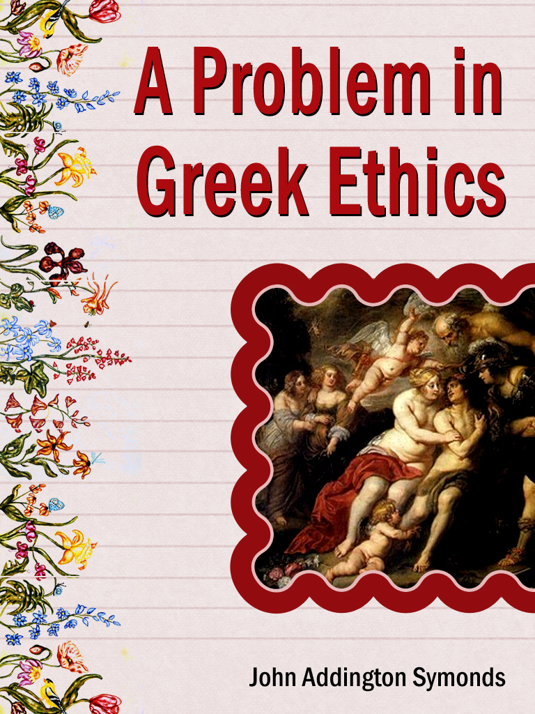 A Problem In Greek Ethics By: John Addington Symonds