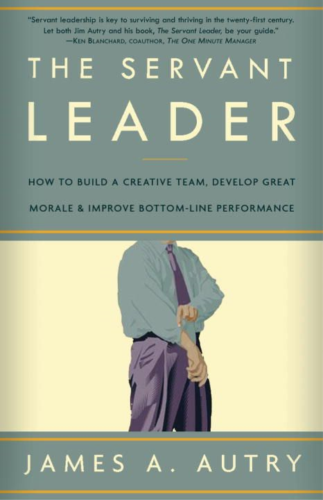 The Servant Leader By: James A. Autry