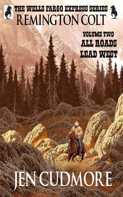 The Wells Fargo Express Series - Remington Colt - Volume 2 - All Roads Lead West