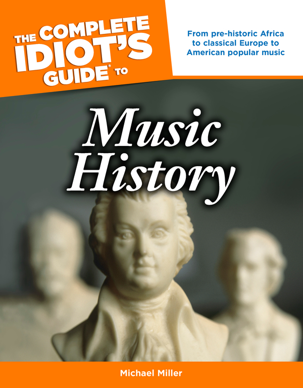 The Complete Idiot's Guide to Music History By: Michael Miller