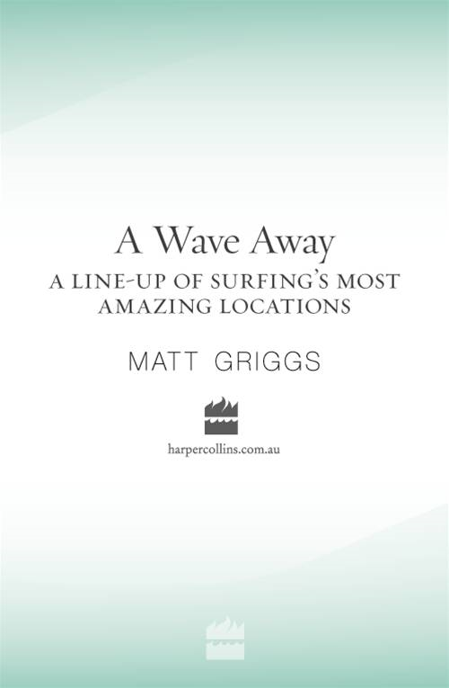 A Wave Away: A Line-up of Surfing's Most Amazing Locations By: Matt Griggs
