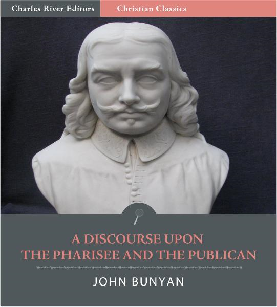 A Discourse Upon the Pharisee and the Publican (Illustrated Edition) By: John Bunyan