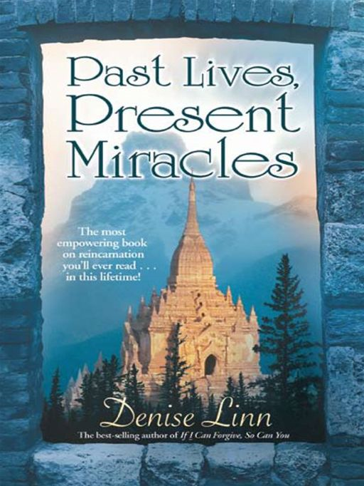Past Lives, Present Miracles By: Denise Linn