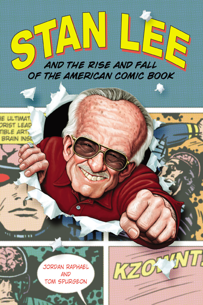 Stan Lee and the Rise and Fall of the American Comic Book By: Jordan Raphael,Tom Spurgeon