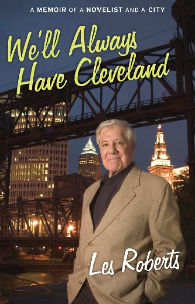 We'll Always Have Cleveland: A Memoir of a Novelist and a City