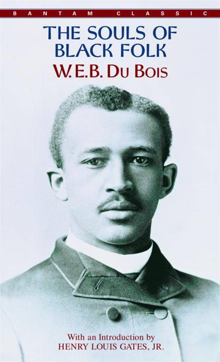 The Souls of Black Folk By: W.E.B. Du Bois