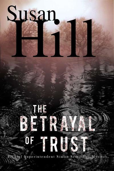 The Betrayal of Trust: A Chief Superintendent Simon Serailler Mystery By: Susan Hill