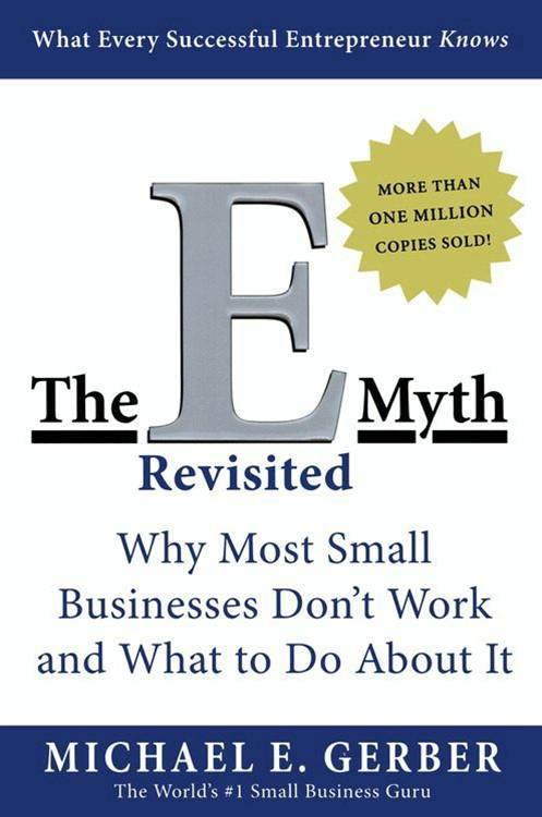 The E-Myth Revisited By: Michael E. Gerber